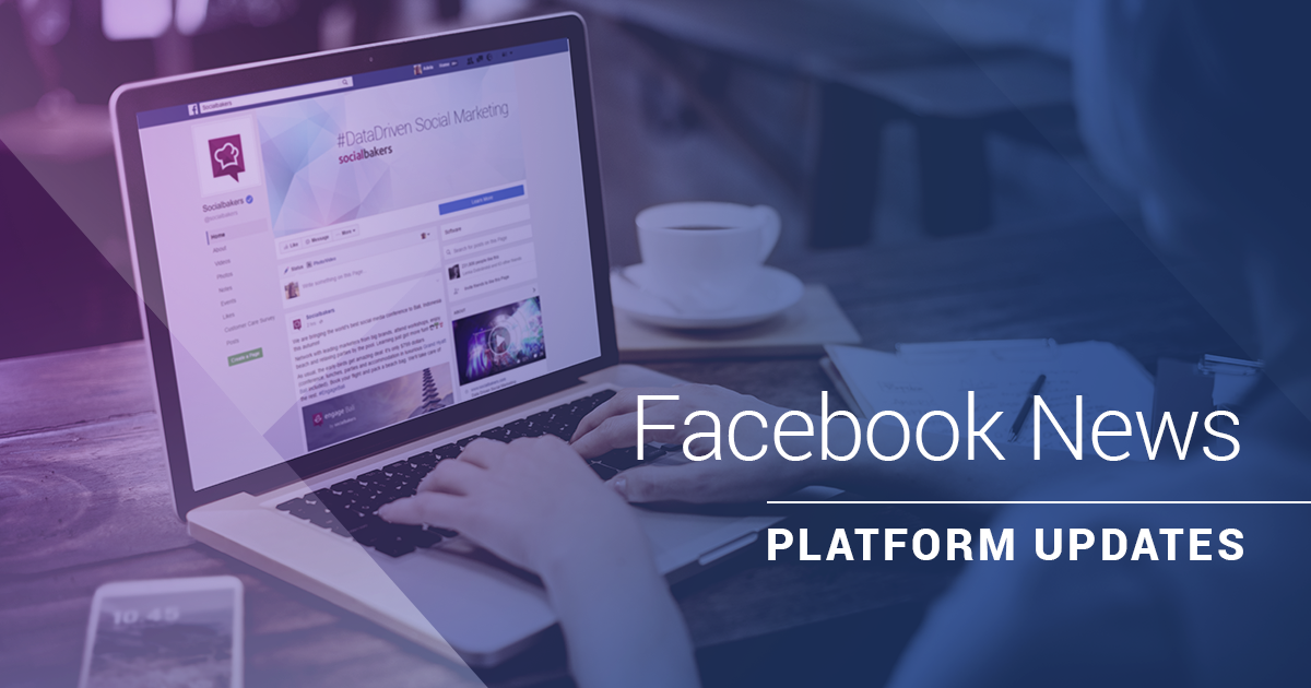 Facebook Updates Every Marketer Needs to Know