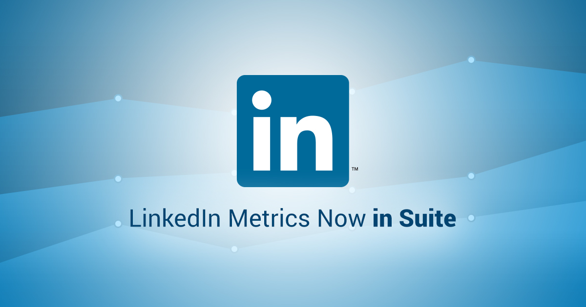 LinkedIn Metrics Now in Suite for Consolidated Social Media Measuring