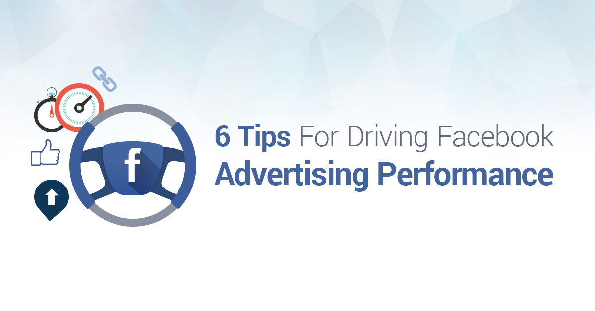 6 Tips for Driving Facebook Advertising Performance: A Socialbakers White Paper