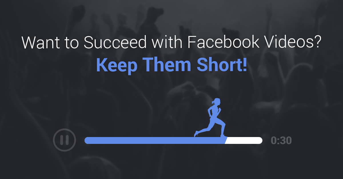Want to Succeed with Facebook Videos? Keep Them Short