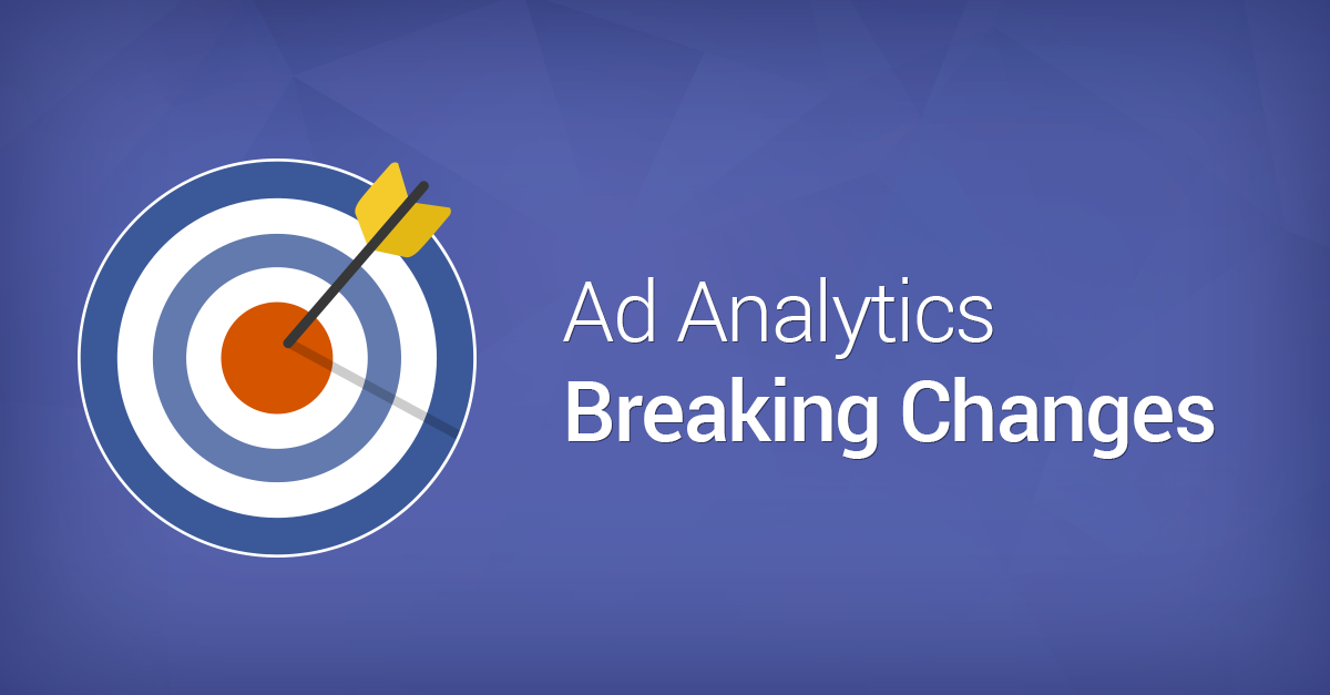 Ad Analytics Makes Breaking Changes