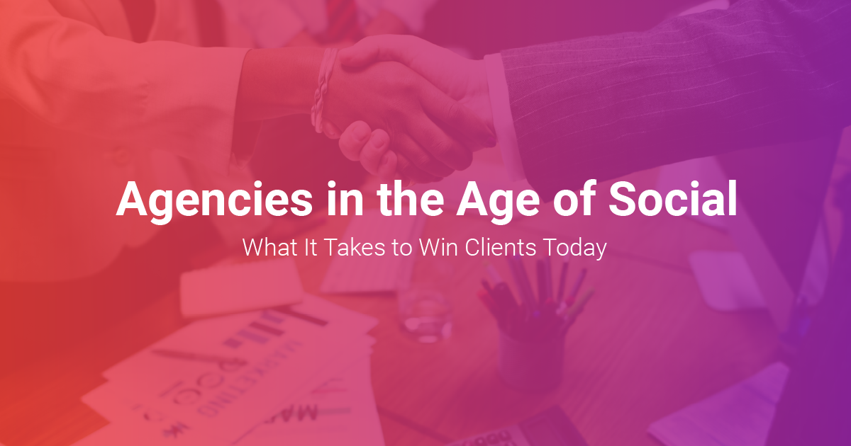 Agencies in the Age of Social: What It Takes to Win Clients Today
