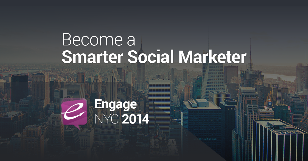 Engage NYC 2014: Smarter Social Marketing Starts Here