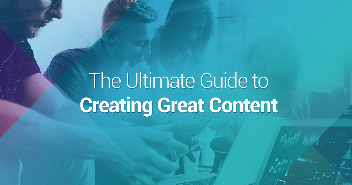The Ultimate Guide to Creating Great Content