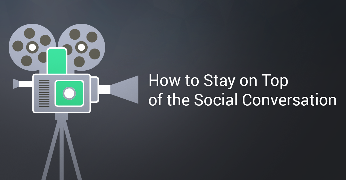 How to Stay on top of the Social Conversation