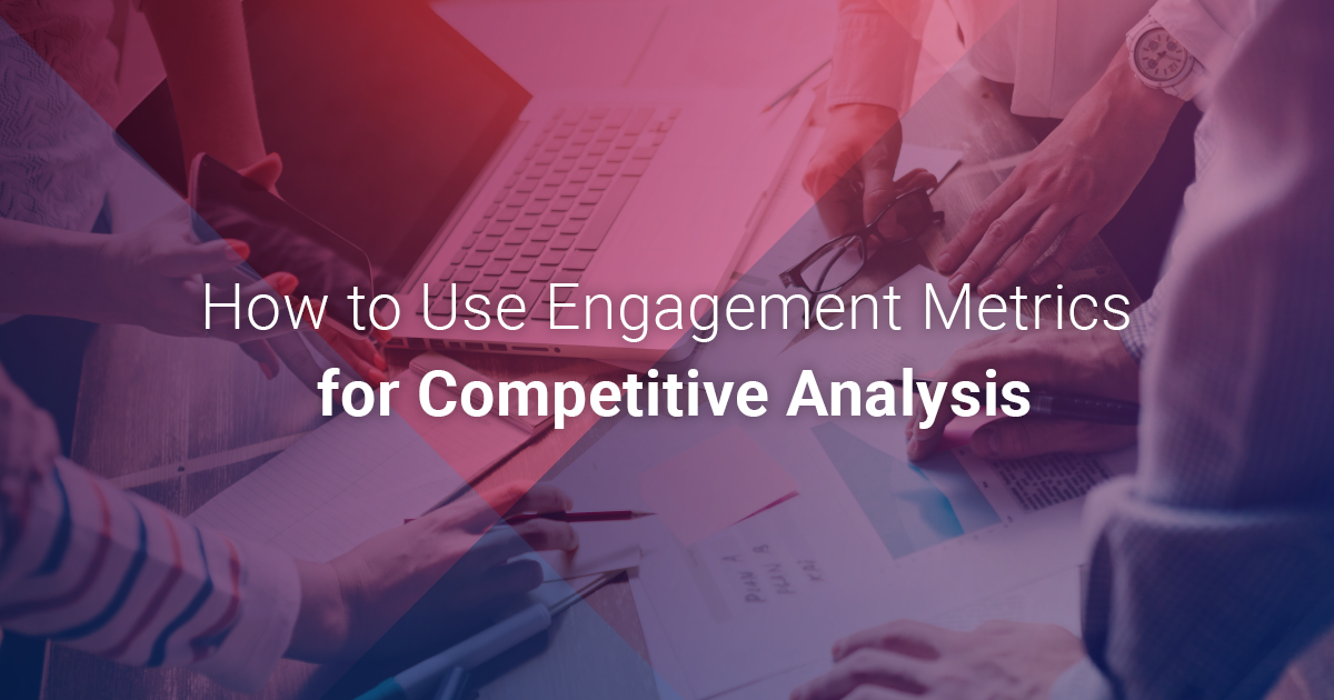 How to Use Engagement Metrics for Competitive Analysis