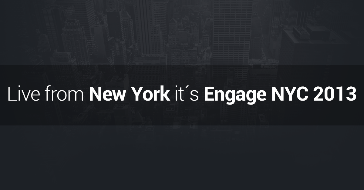 Live from New York, it's Engage 2013!
