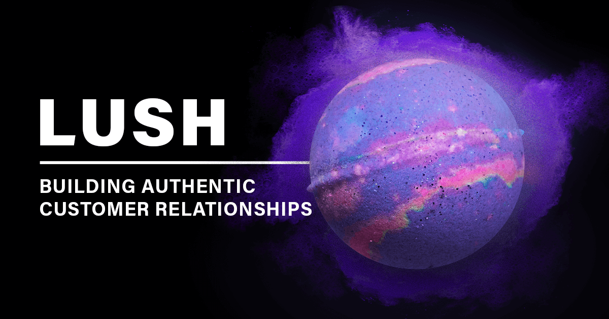 LUSH: Building Authentic Customer Relationships