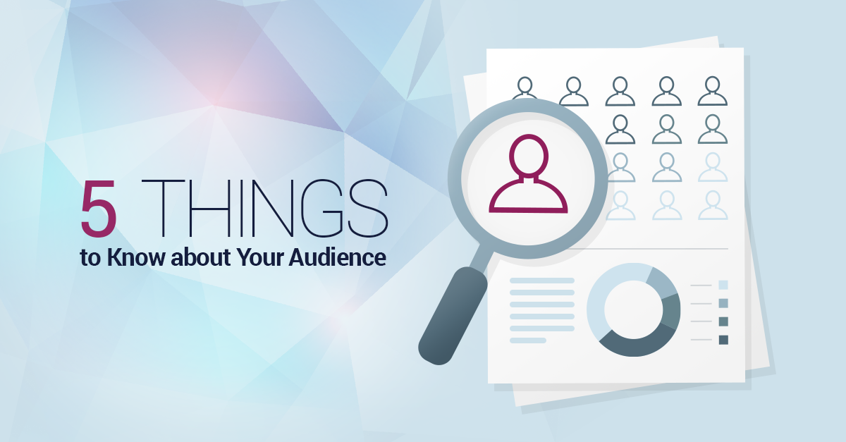 5 Things to Know About Your Audience
