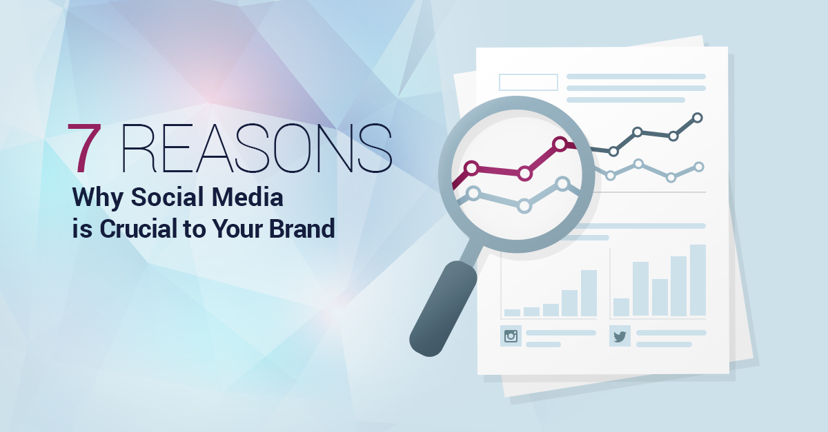 7 Reasons Why Social Media Is Crucial to Your Business