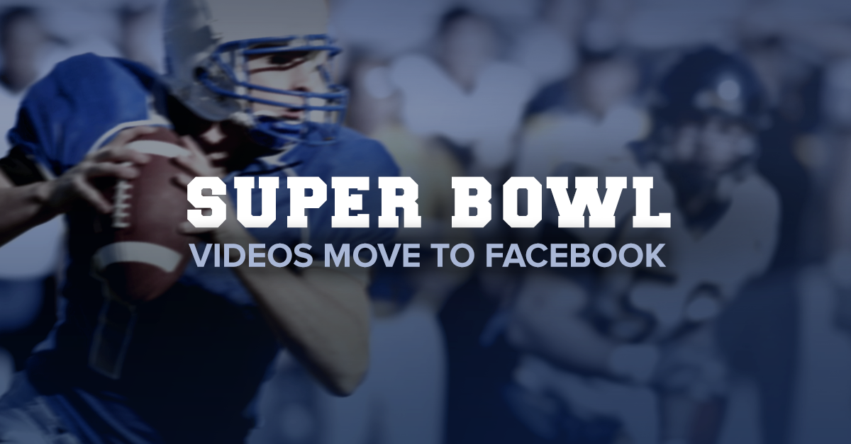 Facebook Video Dominated the Super Bowl