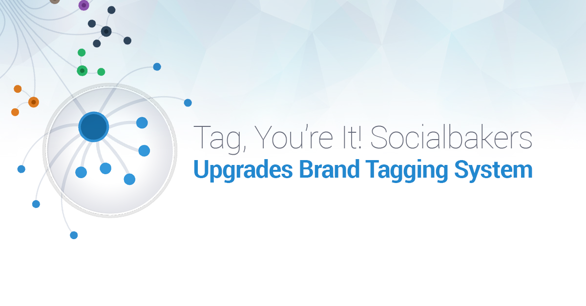 Tag, You're It! Socialbakers Upgrades Brand Tagging System