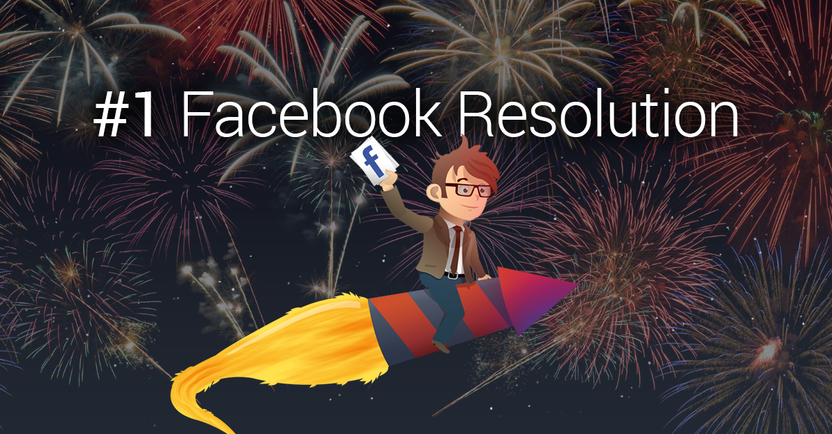 The #1 New Years Resolution For All Facebook Pros