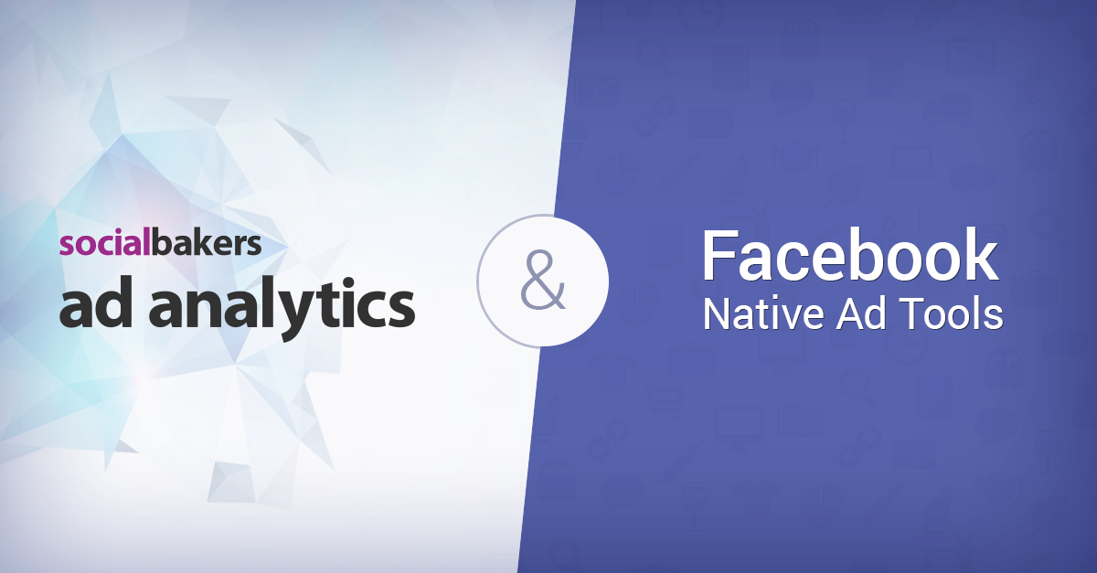 The Value of Socialbakers Ad Analytics for Facebook Advertising