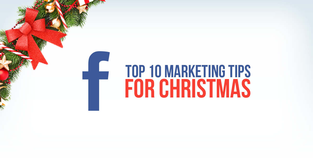 Top 10 Facebook Marketing Tips for Christmas