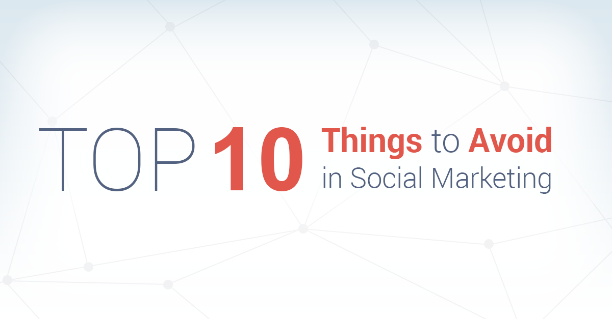 Top 10 Things to Avoid in Social Marketing