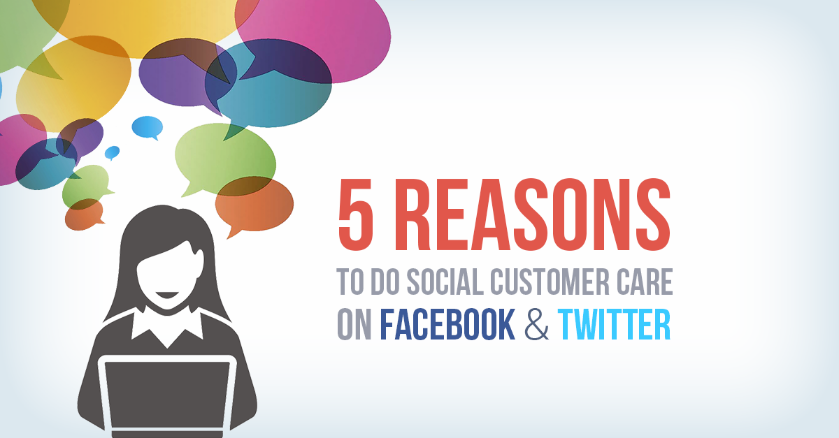Top 5 Reasons to do Social Customer Care on Facebook and Twitter