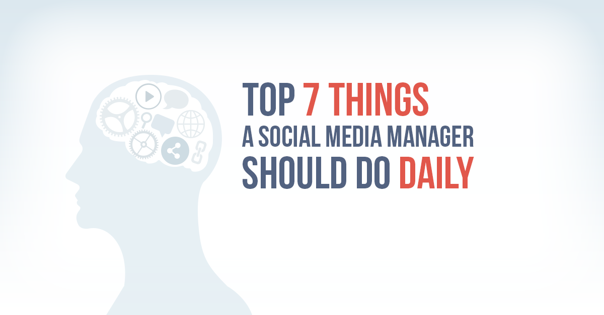 Top 7 Things A Social Media Manager Should Do Daily