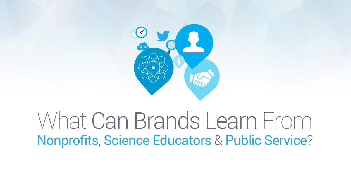 What Can Brands Learn from Nonprofits, Science Educators and Public Service?