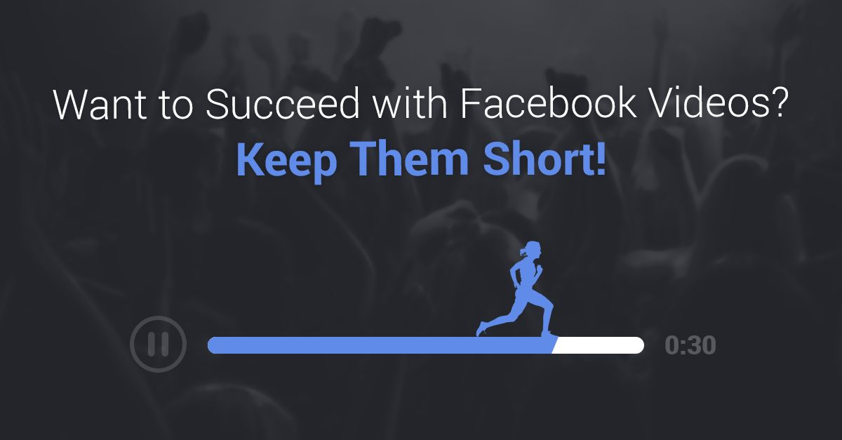 Want to Succeed with Facebook Videos? Keep Them Short   Social Media ...